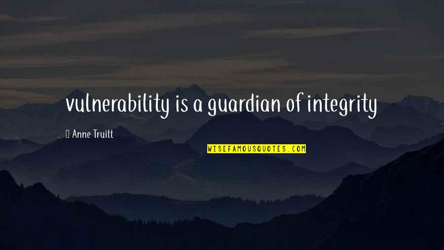 Quotes Imago Quotes By Anne Truitt: vulnerability is a guardian of integrity