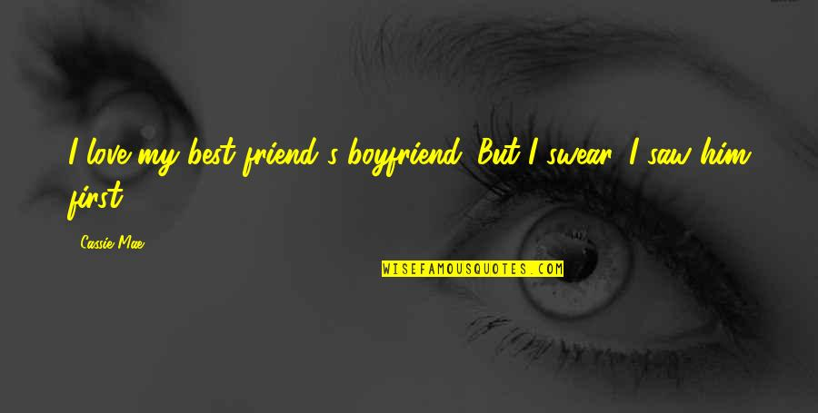Quotes Imago Quotes By Cassie Mae: I love my best friend's boyfriend. But I