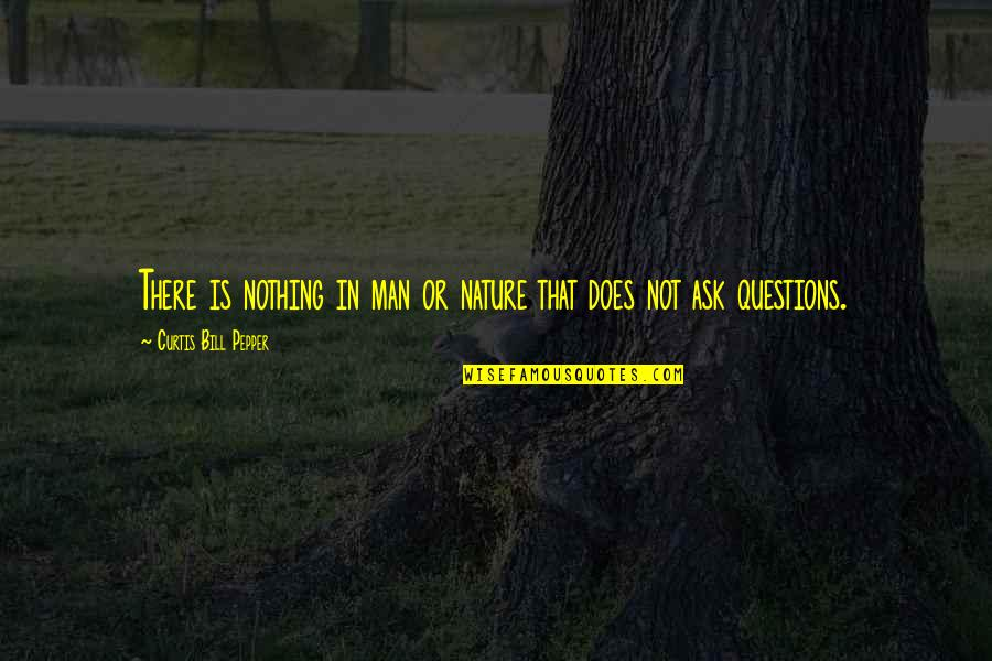 Quotes Imago Quotes By Curtis Bill Pepper: There is nothing in man or nature that
