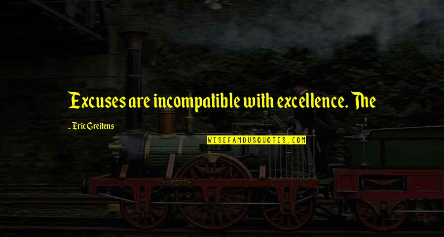 Quotes Imago Quotes By Eric Greitens: Excuses are incompatible with excellence. The