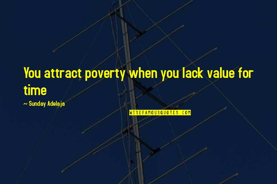 Quotes Imago Quotes By Sunday Adelaja: You attract poverty when you lack value for
