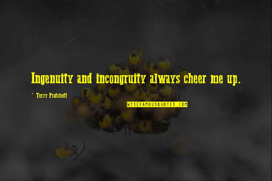 Quotes Imago Quotes By Terry Pratchett: Ingenuity and incongruity always cheer me up.
