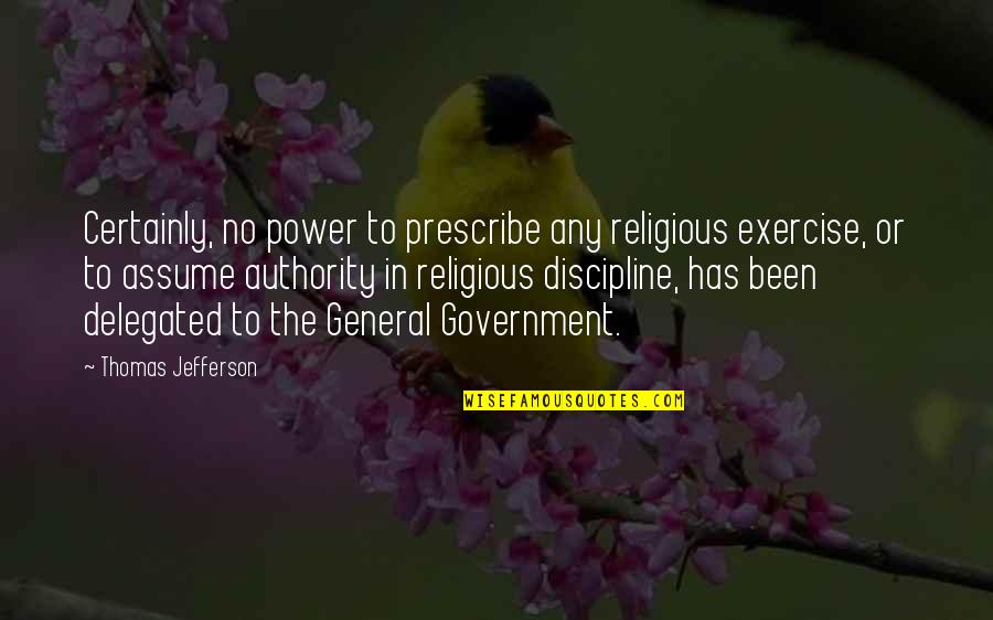 Quotes Imago Quotes By Thomas Jefferson: Certainly, no power to prescribe any religious exercise,