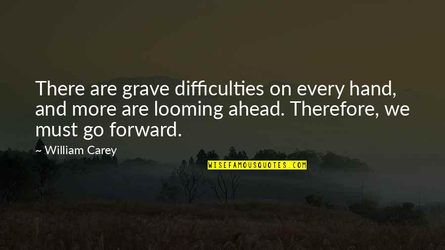 Quotes Imago Quotes By William Carey: There are grave difficulties on every hand, and