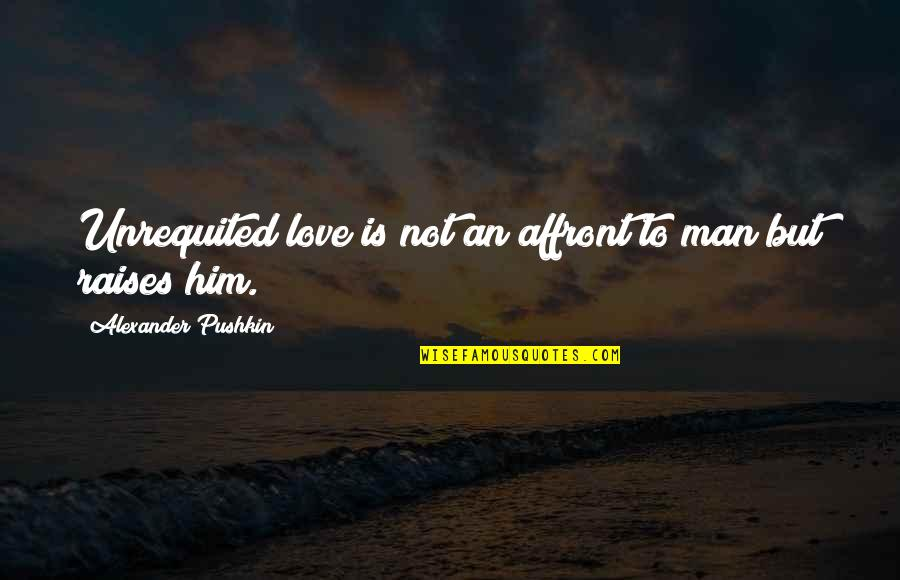 Quotes Insight Understanding Quotes By Alexander Pushkin: Unrequited love is not an affront to man