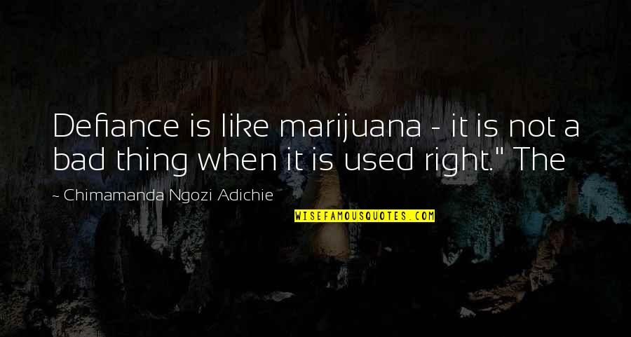 Quotes Insight Understanding Quotes By Chimamanda Ngozi Adichie: Defiance is like marijuana - it is not