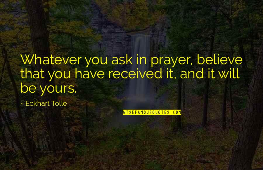 Quotes Insight Understanding Quotes By Eckhart Tolle: Whatever you ask in prayer, believe that you