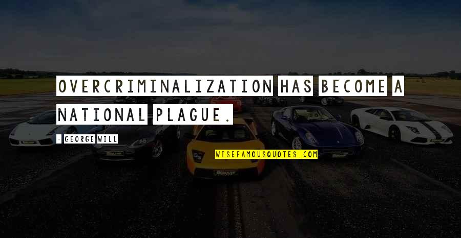 Quotes Insight Understanding Quotes By George Will: Overcriminalization has become a national plague.