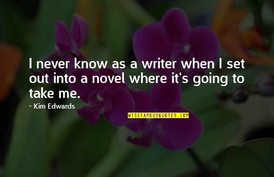 Quotes Insight Understanding Quotes By Kim Edwards: I never know as a writer when I