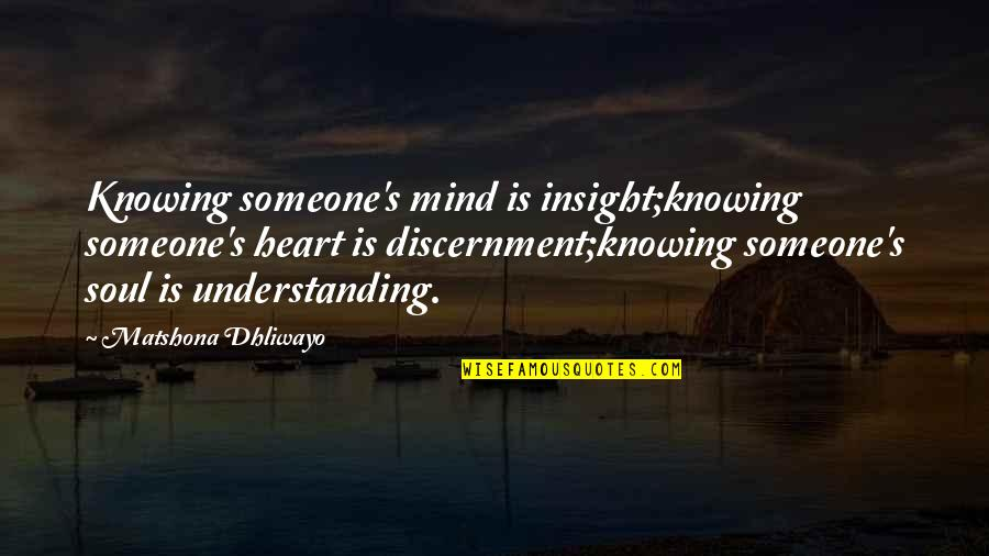 Quotes Insight Understanding Quotes By Matshona Dhliwayo: Knowing someone's mind is insight;knowing someone's heart is