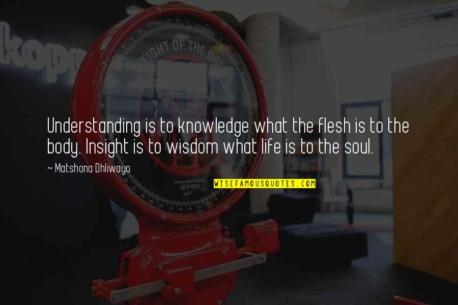 Quotes Insight Understanding Quotes By Matshona Dhliwayo: Understanding is to knowledge what the flesh is