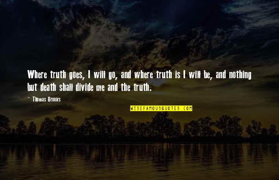 Quotes Insight Understanding Quotes By Thomas Brooks: Where truth goes, I will go, and where