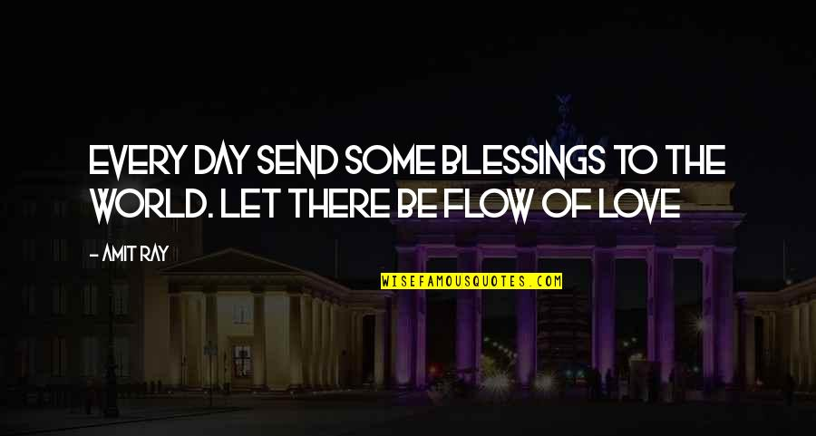 Quotes Inspirations Love Quotes By Amit Ray: Every day send some blessings to the world.
