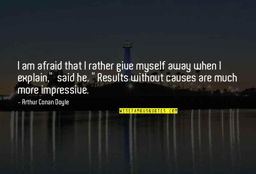 Quotes Josephus Quotes By Arthur Conan Doyle: I am afraid that I rather give myself