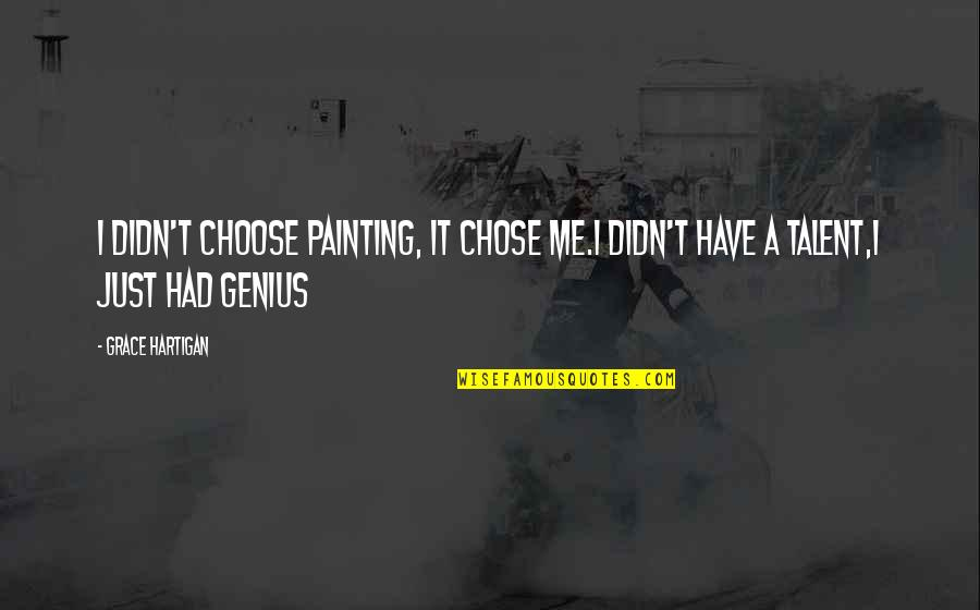 Quotes Josephus Quotes By Grace Hartigan: I didn't choose painting, it chose me.I didn't