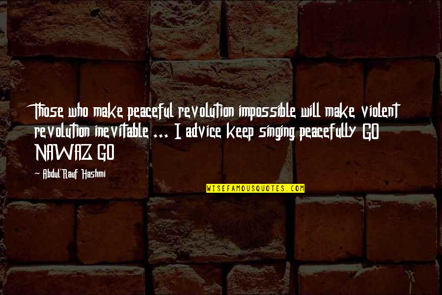 Quotes Jurassic Park 3 Quotes By Abdul'Rauf Hashmi: Those who make peaceful revolution impossible will make