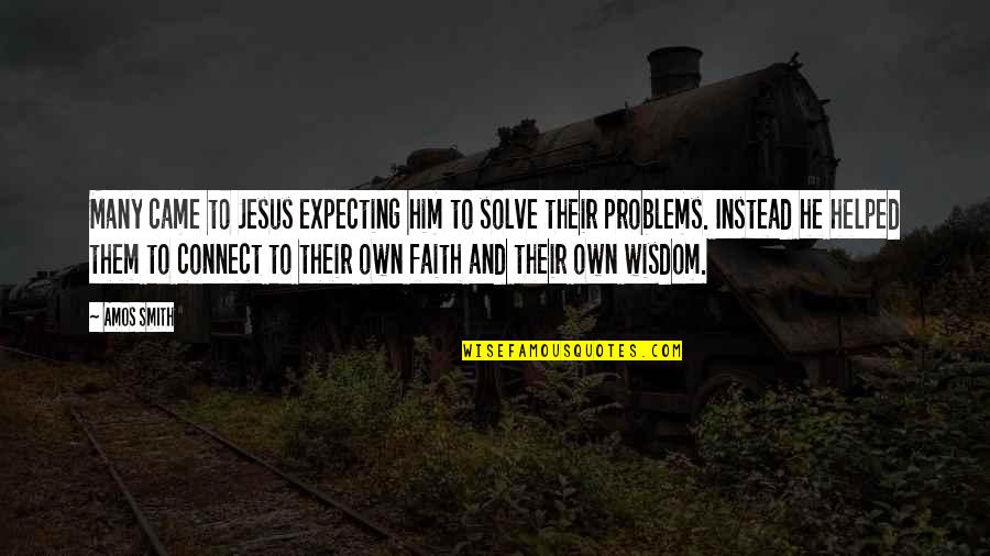 Quotes Jurassic Park 3 Quotes By Amos Smith: Many came to Jesus expecting him to solve