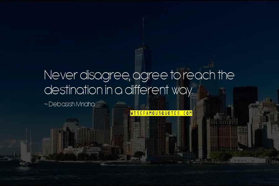 Quotes Jurassic Park 3 Quotes By Debasish Mridha: Never disagree, agree to reach the destination in
