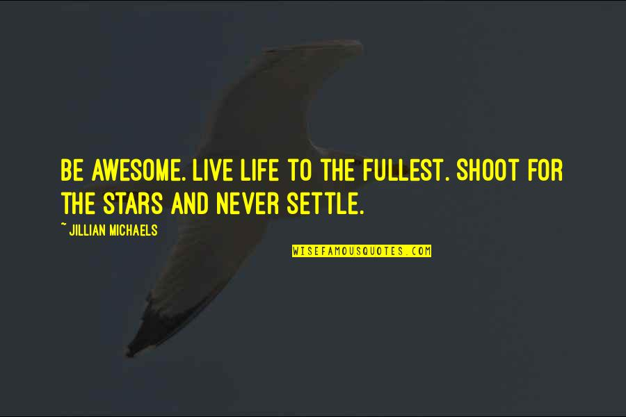 Quotes Kant Freedom Quotes By Jillian Michaels: Be awesome. Live life to the fullest. Shoot