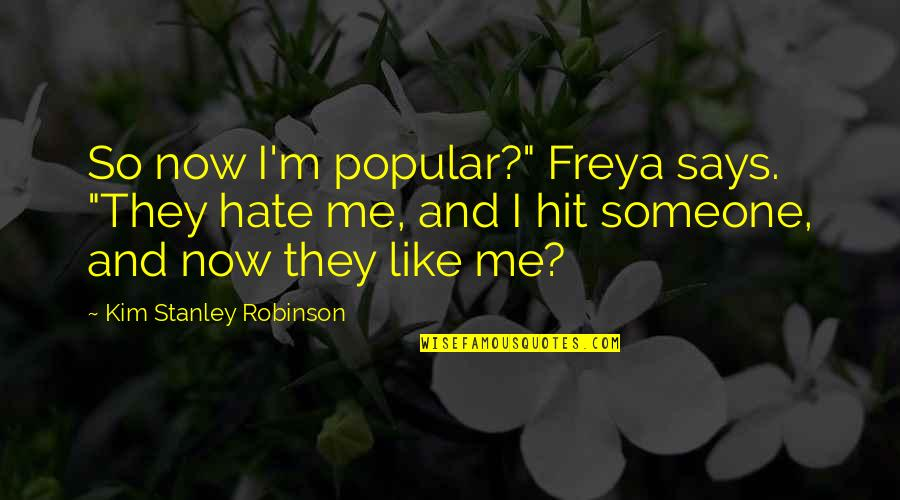 """Quotes Kant Freedom Quotes By Kim Stanley Robinson: So now I'm popular?"""" Freya says. """"They hate"""