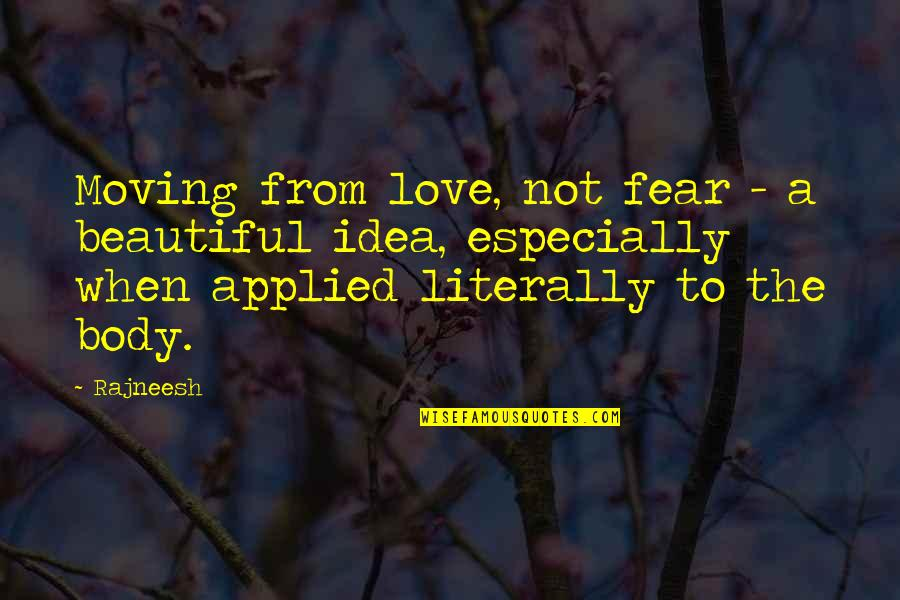 Quotes Kant Freedom Quotes By Rajneesh: Moving from love, not fear - a beautiful