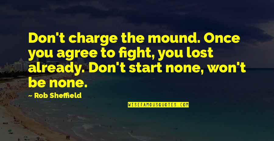 Quotes Kant Freedom Quotes By Rob Sheffield: Don't charge the mound. Once you agree to