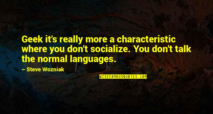 Quotes Kant Freedom Quotes By Steve Wozniak: Geek it's really more a characteristic where you