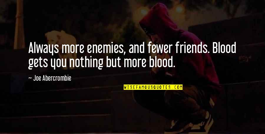 Quotes Kelly Misfits Quotes By Joe Abercrombie: Always more enemies, and fewer friends. Blood gets