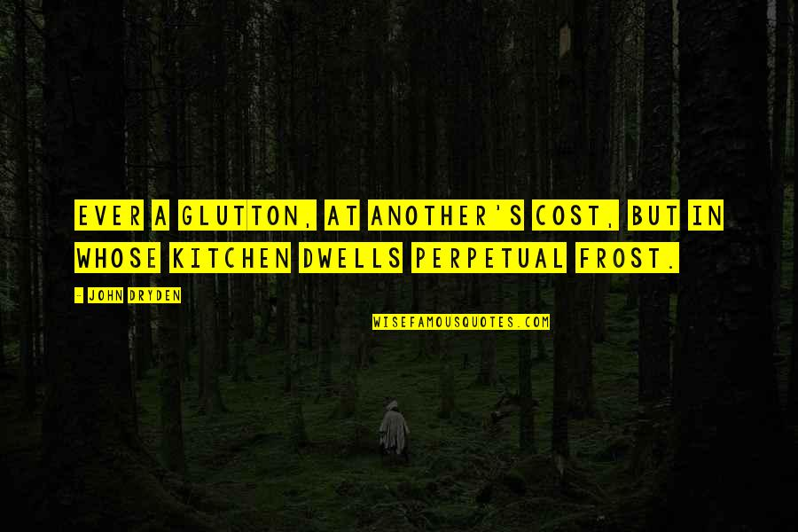 Quotes Kelly Misfits Quotes By John Dryden: Ever a glutton, at another's cost, But in