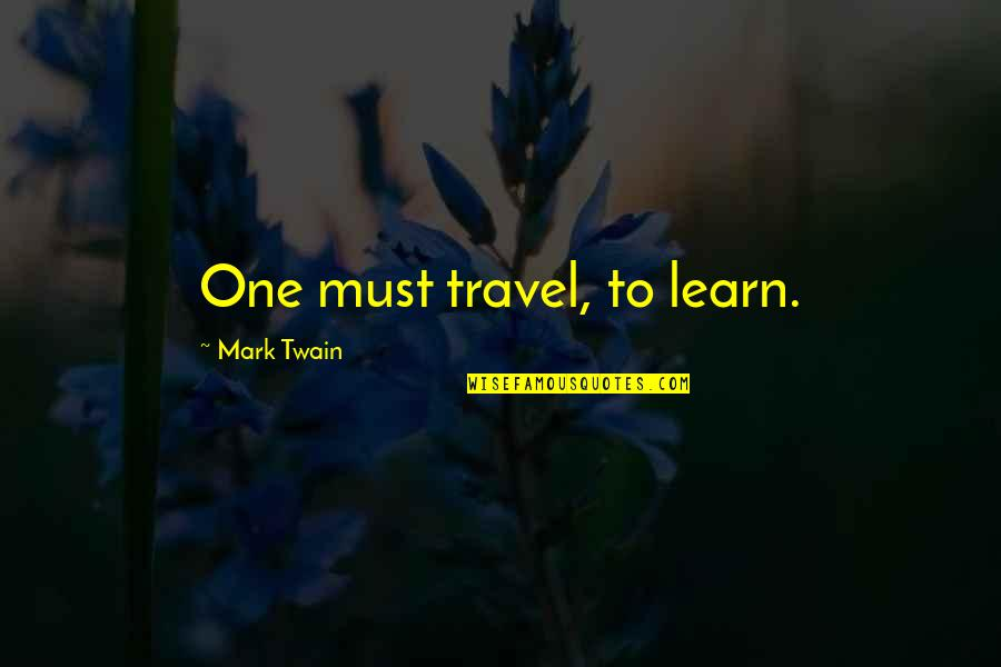 Quotes Kelly Misfits Quotes By Mark Twain: One must travel, to learn.
