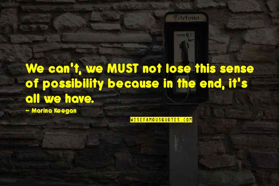 Quotes Laurence Anyways Quotes By Marina Keegan: We can't, we MUST not lose this sense