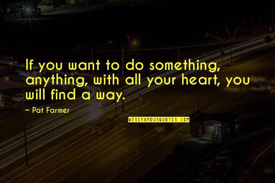 Quotes Laurence Anyways Quotes By Pat Farmer: If you want to do something, anything, with