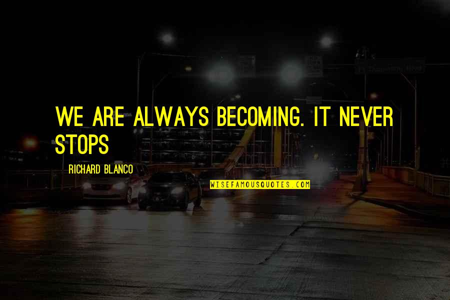 Quotes Laurence Anyways Quotes By Richard Blanco: We are always becoming. It never stops