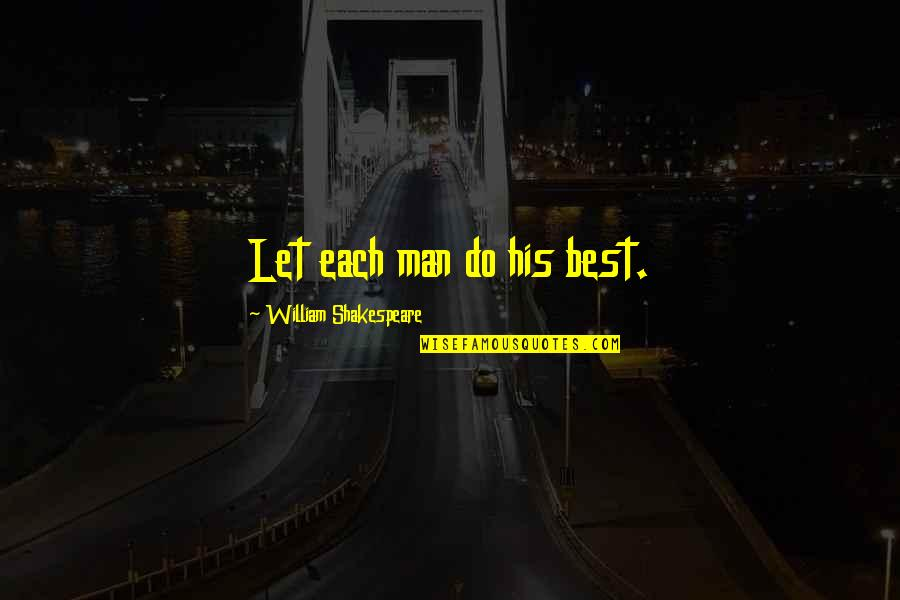 Quotes Livingston Seagull Quotes By William Shakespeare: Let each man do his best.