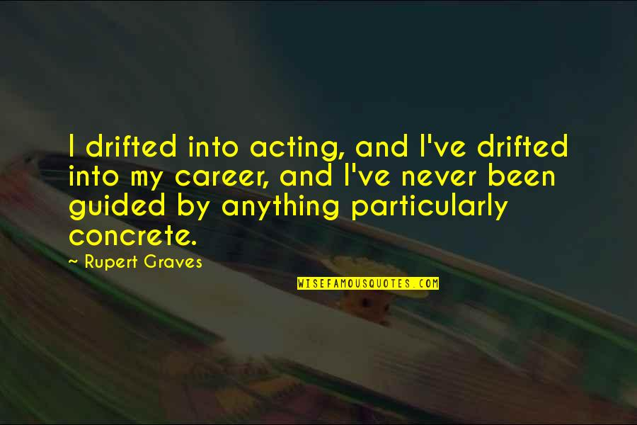 Quotes Lucifer Supernatural Quotes By Rupert Graves: I drifted into acting, and I've drifted into