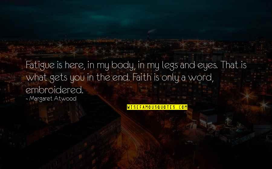 Quotes Mandarin Chinese Quotes By Margaret Atwood: Fatigue is here, in my body, in my