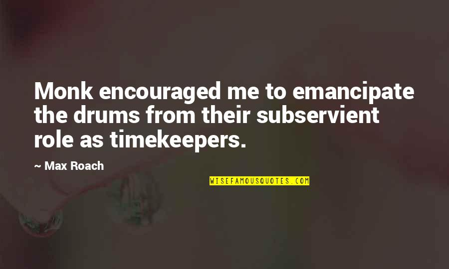 Quotes Mandarin Chinese Quotes By Max Roach: Monk encouraged me to emancipate the drums from