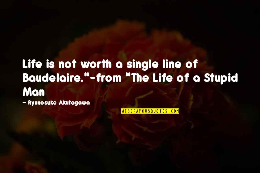 Quotes Mandarin Chinese Quotes By Ryunosuke Akutagawa: Life is not worth a single line of