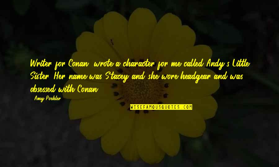 Quotes Masalah Hidup Quotes By Amy Poehler: Writer for Conan, wrote a character for me