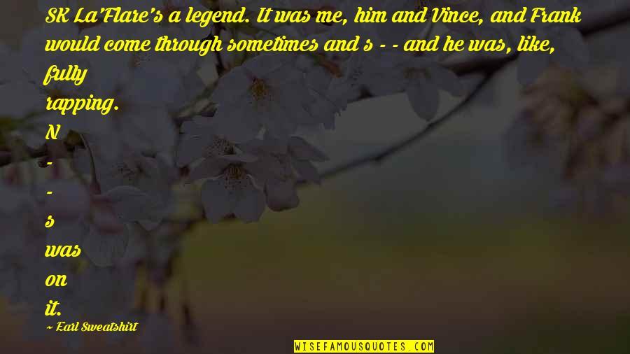 Quotes Masalah Hidup Quotes By Earl Sweatshirt: SK La'Flare's a legend. It was me, him