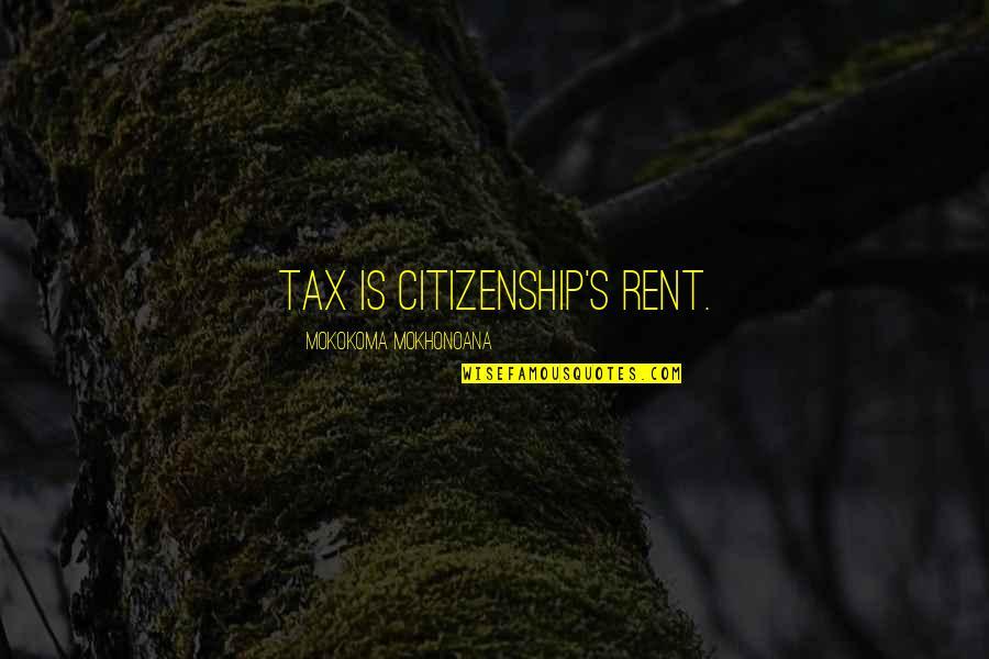 Quotes Mayor Of Casterbridge Quotes By Mokokoma Mokhonoana: Tax is citizenship's rent.