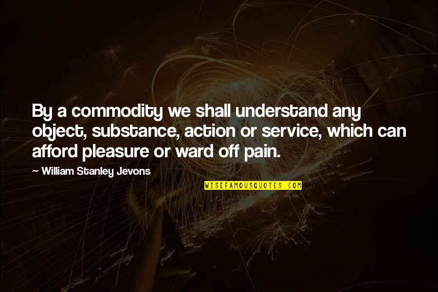 Quotes Mayor Of Casterbridge Quotes By William Stanley Jevons: By a commodity we shall understand any object,