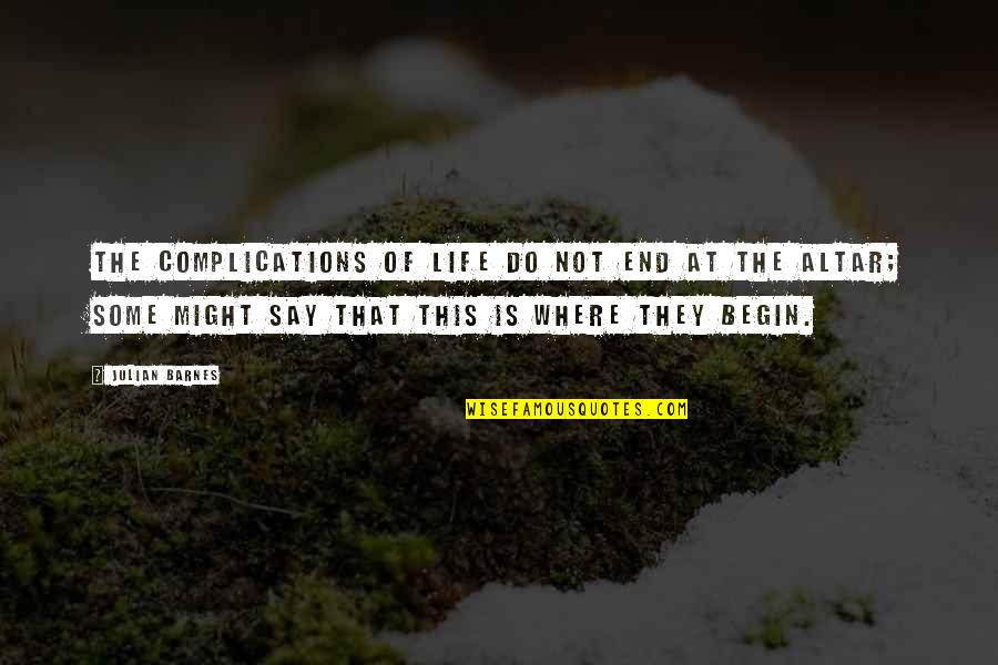 Quotes Mencintai Dalam Diam Quotes By Julian Barnes: The complications of life do not end at