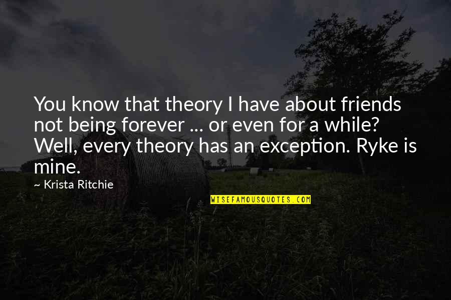 Quotes Mencintai Dalam Diam Quotes By Krista Ritchie: You know that theory I have about friends