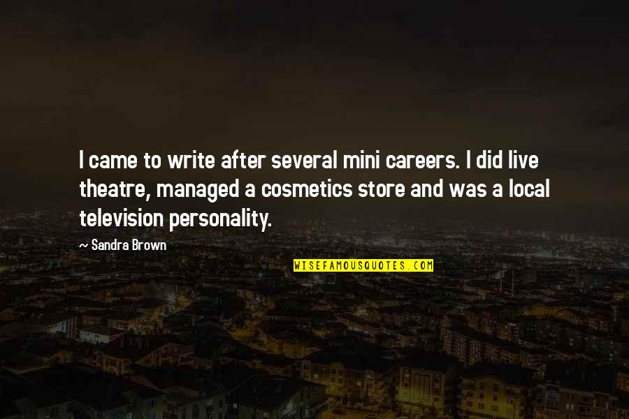Quotes Mencintai Dalam Diam Quotes By Sandra Brown: I came to write after several mini careers.