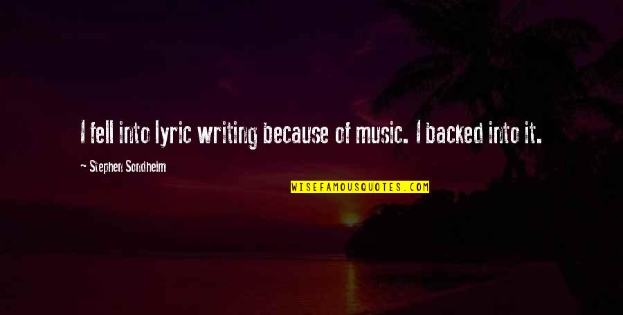 Quotes Mencintai Dalam Diam Quotes By Stephen Sondheim: I fell into lyric writing because of music.