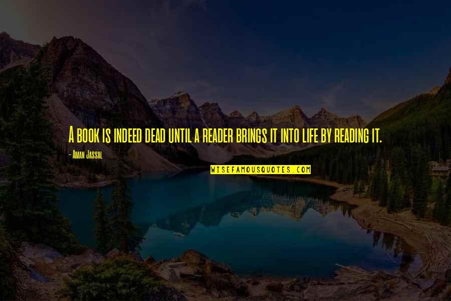 Quotes Mostly Dead Quotes By Aman Jassal: A book is indeed dead until a reader