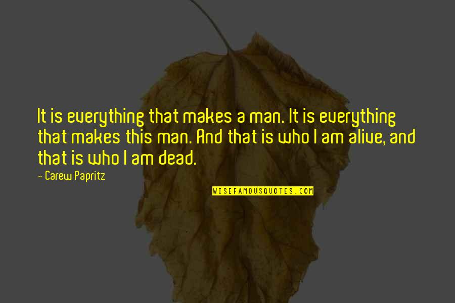 Quotes Mostly Dead Quotes By Carew Papritz: It is everything that makes a man. It