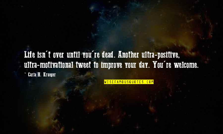 Quotes Mostly Dead Quotes By Carla H. Krueger: Life isn't over until you're dead. Another ultra-positive,