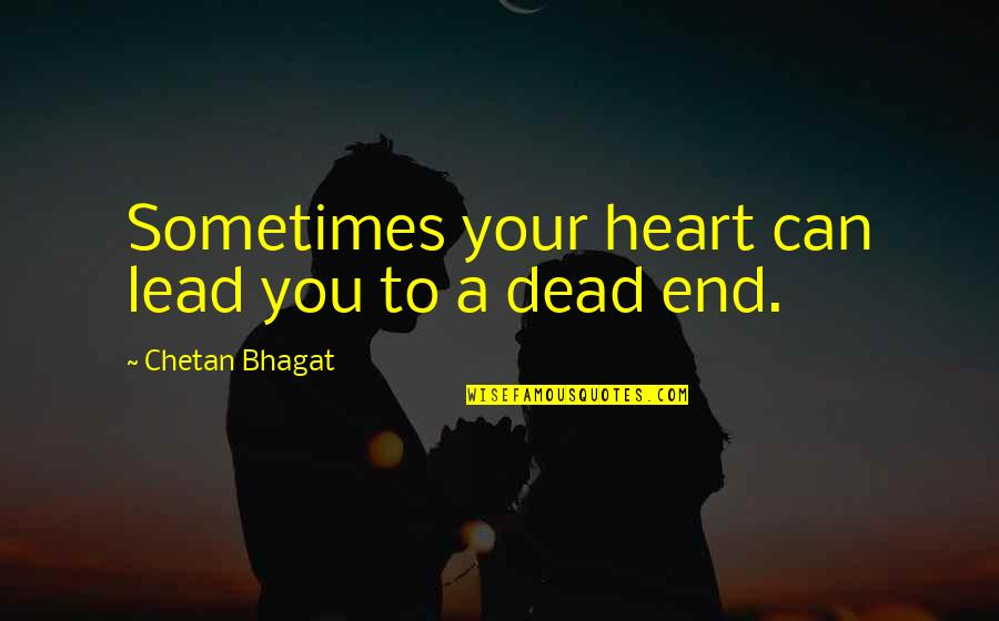 Quotes Mostly Dead Quotes By Chetan Bhagat: Sometimes your heart can lead you to a